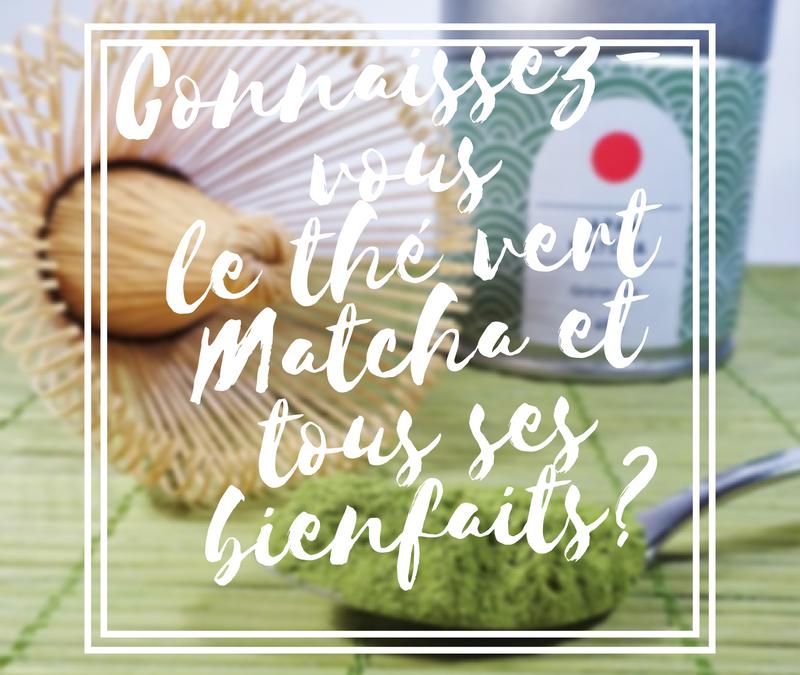 Connaissez-vous le thé vert matcha et tous ses bienfaits