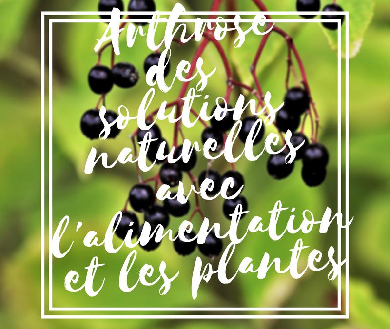 Arthrose : des solutions naturelles avec l'alimentation et les plantes