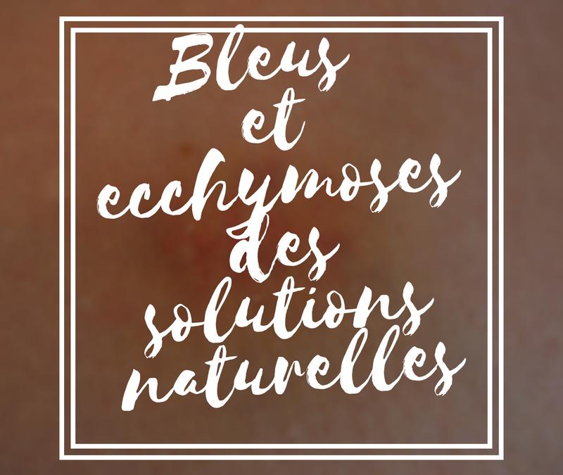 Bleus et ecchymoses des solutions naturelles