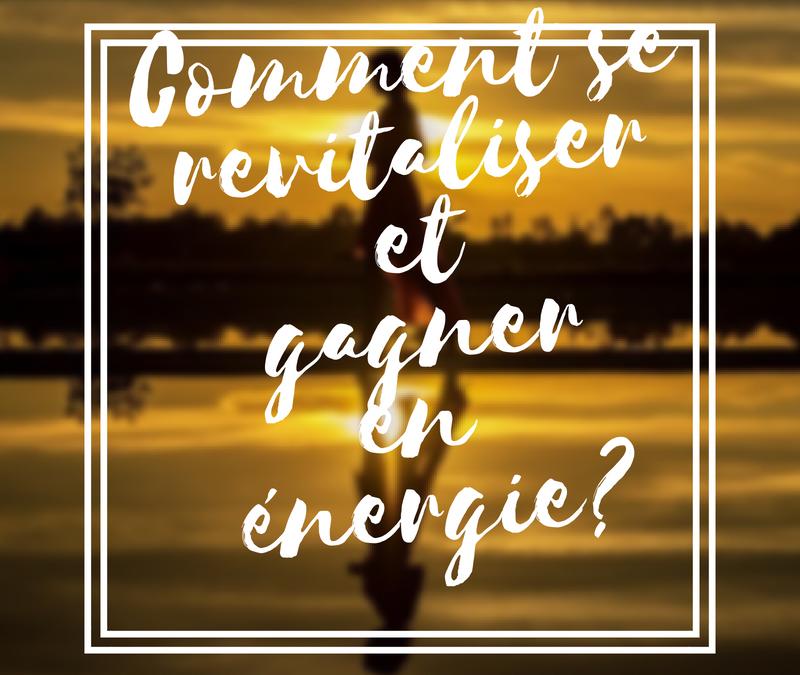 Comment se revitaliser et gagner en énergie ?