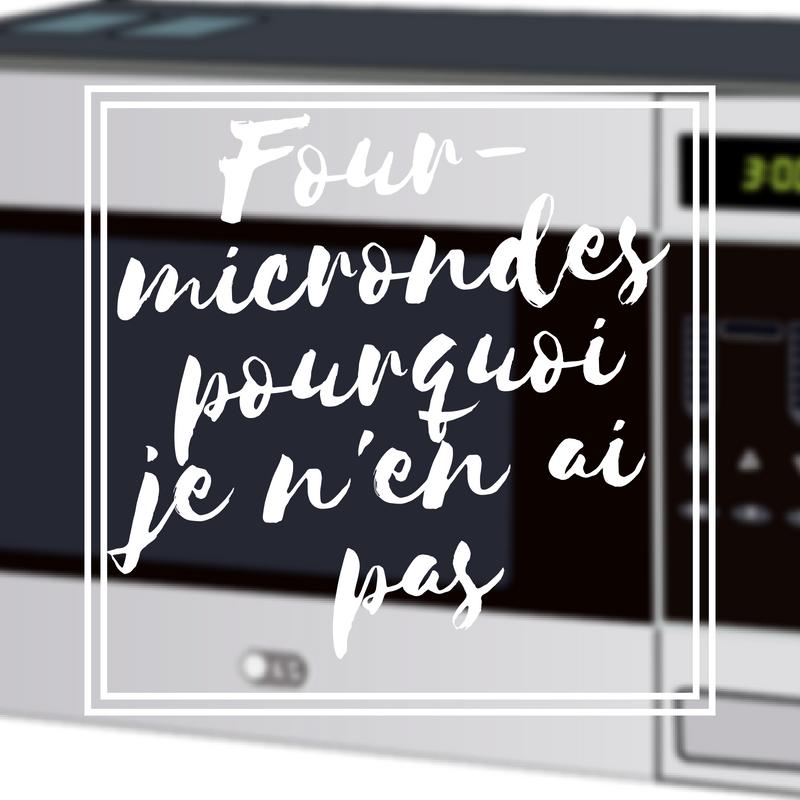 Four micro-ondes pourquoi je n'en ai pas