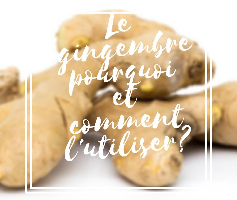 Le gingembre : pourquoi et comment l'utiliser ?