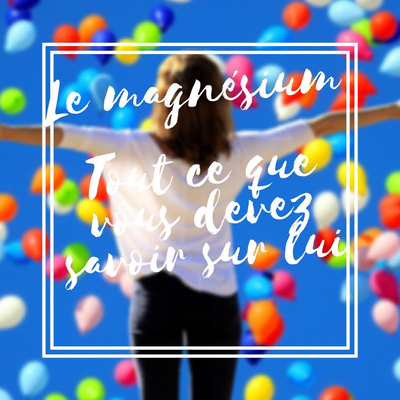 Le magnésium tout ce que vous devez savoir sur lui