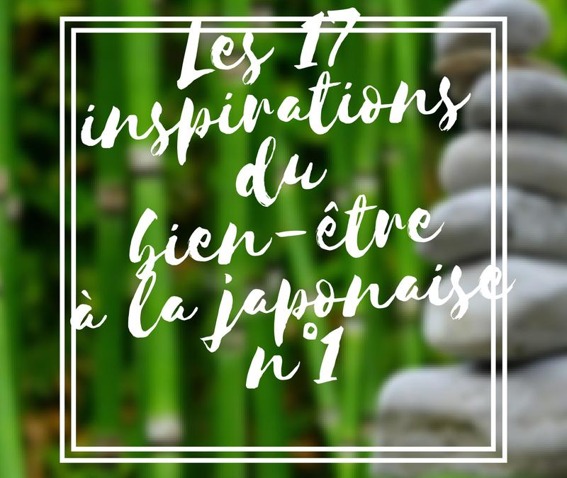 Les 17 inspirations du bien-être à la japonaise (partie n°1)