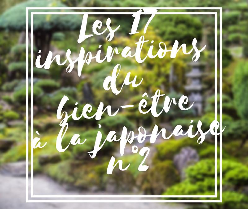 Les 17 inspirations du bien-être à la japonaise (partie n°2)