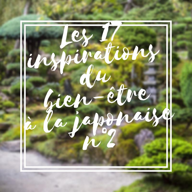 Les 17 inspirations du bien-être à la japonaise n°2