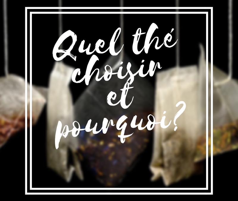 Quel thé choisir et pourquoi ?