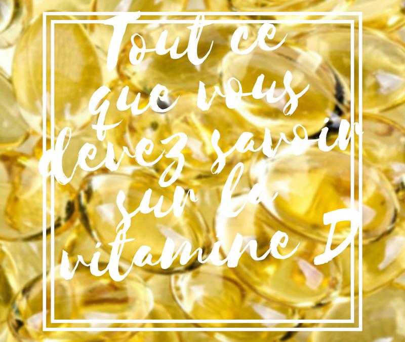 Tout ce que vous devez savoir sur la vitamine D