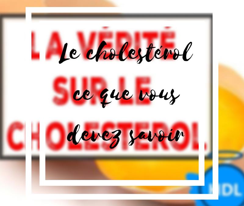 Le cholestérol: que devriez-vous savoir?