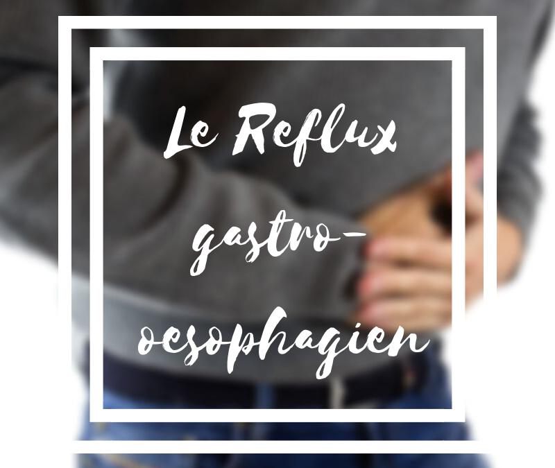Le reflux gastro-oesophagien ou les brûlures d'estomac