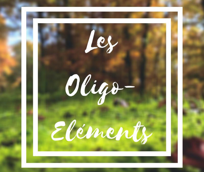 Les oligo-éléments source de vie
